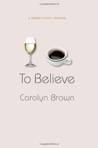 To Believe (A Broken Roads Romance)