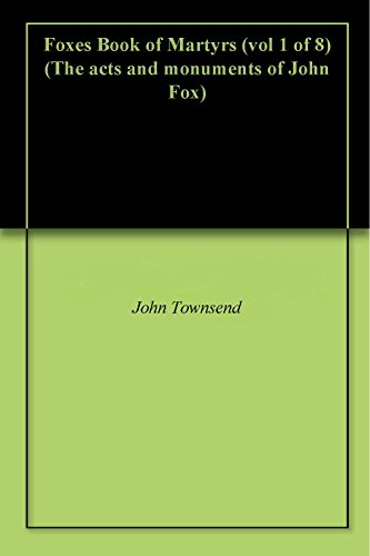 Foxes Book of Martyrs (vol 1 of 8) (The acts and monuments of John Fox)