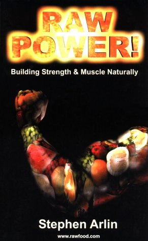 Raw Power! Building Strength and Muscle Naturally