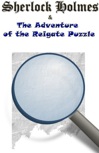 Sherlock Holmes and the Adventure of the Reigate Puzzle (Annotated)
