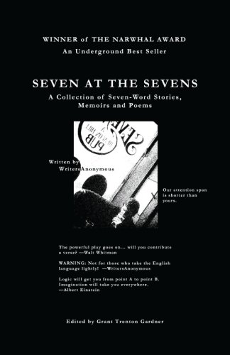 Seven At The Sevens: A Collection of Seven-Word Stories, Memoirs and Poems