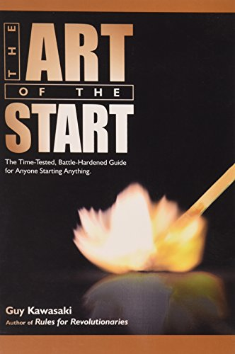 The Art of the Start: The Time-Tested, Battle-Hardened Guide for Anyone Starting Anything
