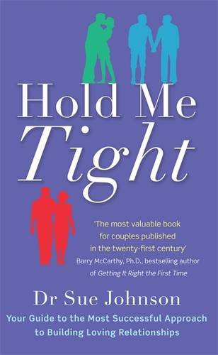Hold Me Tight: Your Guide to the Most Successful Approach to Building Loving Relationships. by Sue Johnson