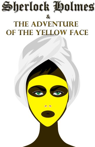 Sherlock Holmes and the Adventure of the Yellow Face (Illustrated)