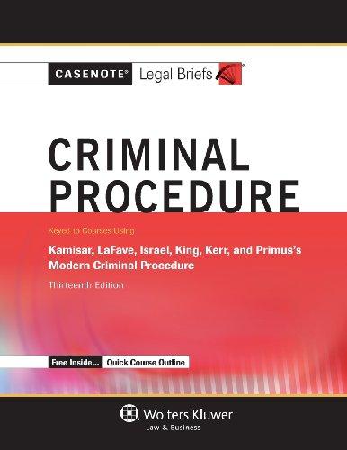 Casenotes Legal Briefs: Criminal Procedure, Keyed to Kamisar, Lafave, Israel, King, Kerr, & Primus, Thirteenth Edition (Casenote Legal Briefs)