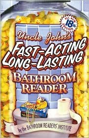 Uncle John's Fast-Acting Long-Lasting Bathroom Reader (Bathroom Reader Series) 18th (eightteenth) edition Text Only