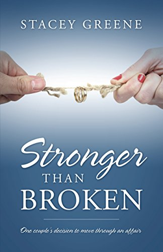 Stronger Than Broken: One couple's decision to move through an affair