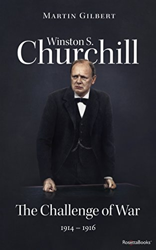Winston S. Churchill: The Challenge of War, 1914-1916 (Volume III) (Churchill Biography Book 3)