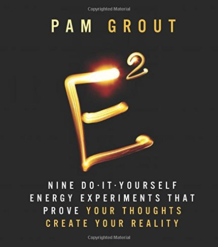 E-Squared: Nine Do-It-Yourself Energy Experiments that Prove Your Thoughts Create Your Reality (Miniature Edition)