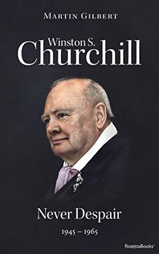 Winston S. Churchill: Never Despair, 1945-1965 (Volume VIII) (Churchill Biography Book 8)