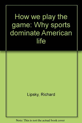 How We Play the Game: Why Sports Dominate American Life