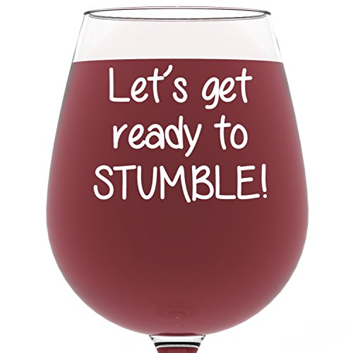Let's Get Ready to Stumble Funny Wine Glass 13 oz - Best Mother's Day Gifts For Mom - Unique Birthday Gift For Her - Cool Humorous Present Idea For Women, Wife, Girlfriend, Daughter, Sister, Friend