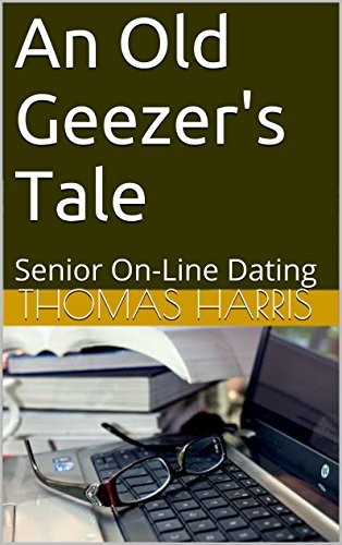 An Old Geezer's Tale: Senior On-Line Dating
