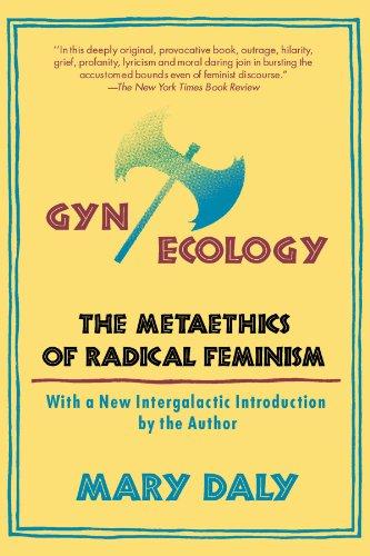 Gyn/Ecology: The Metaethics of Radical Feminism
