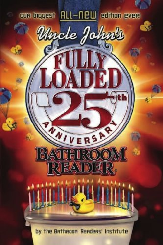 Uncle John's Fully Loaded 25th Anniversary Bathroom Reader (Uncle John's Bathroom Reader)