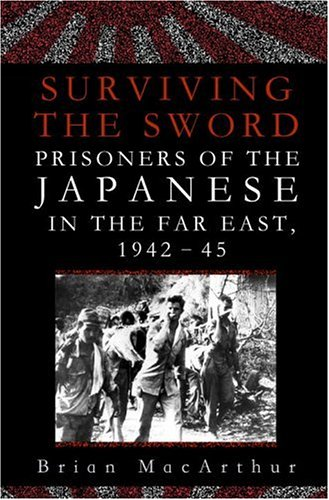 Surviving the Sword : Prisoners of the Japanese in the Far East, 1942-45
