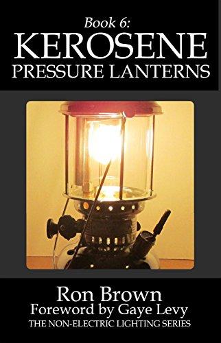 Book 6: Kerosene Pressure Lanterns (The Non-Electric Lighting Series)