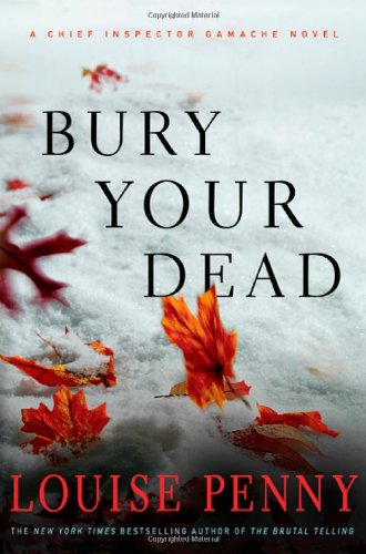 Bury Your Dead (Chief Inspector Gamache, Book 6)