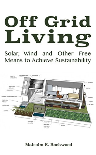 Off Grid Living - Solar, Wind and Other Free Means to Achieve Sustainability