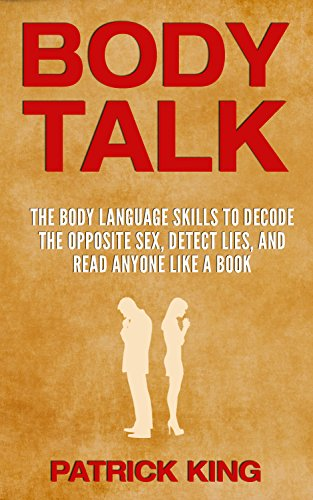BODY TALK: The Body Language Skills to Decode the Opposite Sex, Detect Lies, and Read Anyone Like a Book (Body Language Decoded)