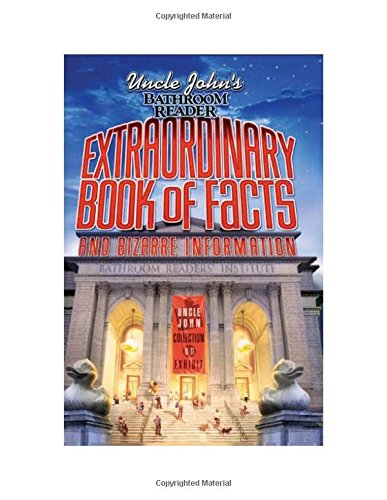 Uncle John's Bathroom Reader: Extraordinary Book of Facts and Bizarre Information (Bathroom Readers)