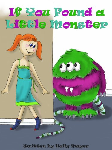 IF YOU FOUND A LITTLE MONSTER ( Beautifully Illustrated Rhyming Picture Book for Beginner Readers ages 2-6) (Little Monsters 1)