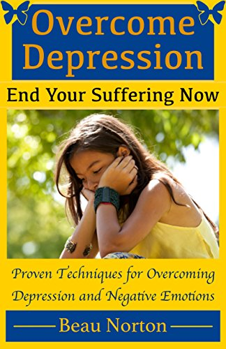 Overcome Depression and End Your Suffering Now: An In-Depth Guide for Overcoming Depression, Increasing Self-Esteem, and Getting Your Life Back On Track (The REAL Depression Cure)