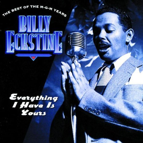 Everything I Have is Yours: The Best of the MGM Years by Eckstine, Billy (1994) Audio CD