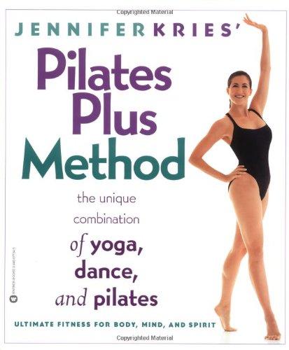 Jennifer Kries' Pilates Plus Method: The Unique Combination of Yoga, Dance, and Pilates