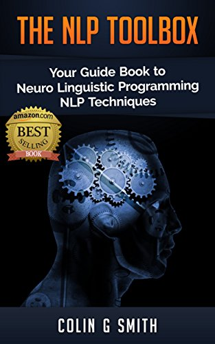 The NLP ToolBox: Your Guide Book to Neuro Linguistic Programming NLP Techniques