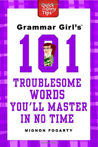 Grammar Girl's 101 Troublesome Words You'll Master in No Time (Quick & Dirty Tips)