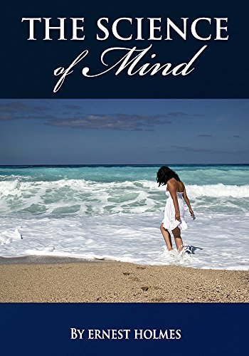 THE SCIENCE OF MIND (A Complete Course of Lessons in the Science of Mind and Spirit)