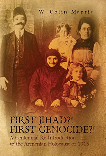 First Jihad?! First Genocide?! A Centennial Re-Introduction to the Armenian Holocaust of 1915