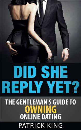 Did She Reply Yet? The Gentleman's Guide to Owning Online Dating (OkCupid & Match Edition) (Online Dating Advice for Men)