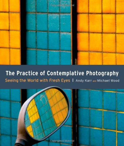 The Practice of Contemplative Photography: Seeing the World with Fresh Eyes