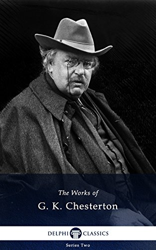Collected Works of G.K. Chesterton (Delphi Classics)