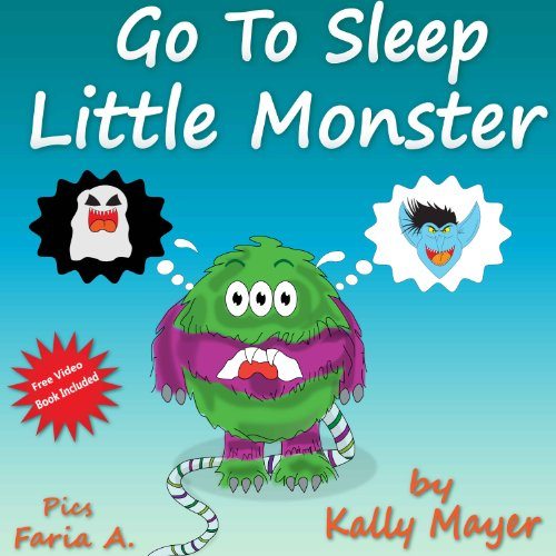 Children's Book: GO TO SLEEP LITTLE MONSTER! A Going To Sleep Picture Book (Bedtime Stories Picture Book Collections for ages 2-8) FREE VIDEO BOOK INCLUDED (Little Monsters 4)