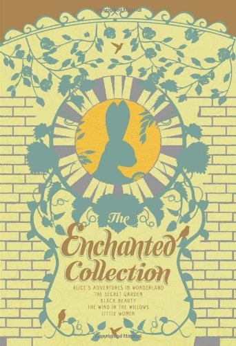 The Enchanted Collection: Alice's Adventures in Wonderland, The Secret Garden, Black Beauty, The Wind in the Willows, Little Women (The Heirloom Collection)