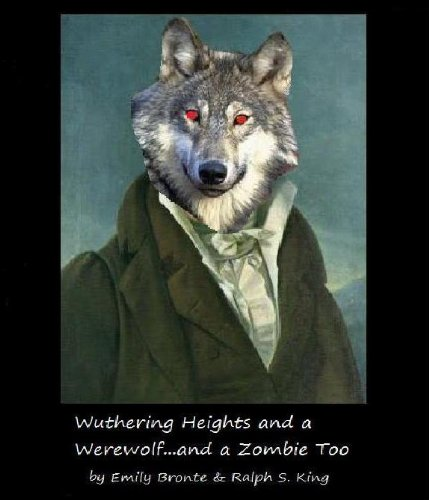 Wuthering Heights and a Werewolf...and a Zombie Too(Illustrated)