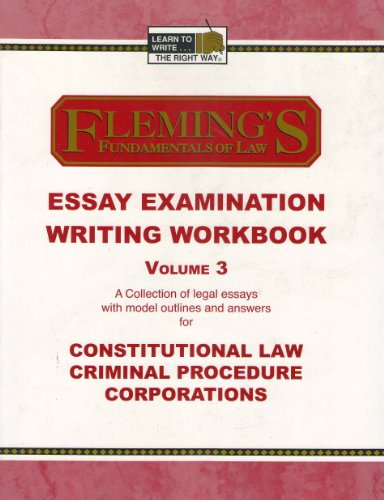 Essay Examination Writing Workbook, Vol. 3 (Constitutional Law, Criminal Procedure and Corporations)