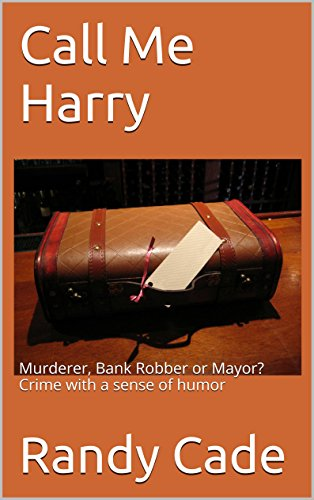 Call Me Harry: Murderer, Bank Robber or Mayor? Crime with a sense of humor (The Harry Parnes Series Book 1)