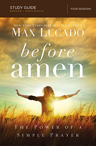 Before Amen Study Guide: The Power of a Simple Prayer