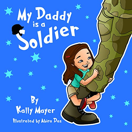 Children''s Ebook-My Daddy is a Soldier (Sweet Rhyming Bedtime Picture Book for Beginner Readers) Ages 3-5: A bedtime story of Love between a daughter ... Daddy (Daddy Beginner Readers Series 1)