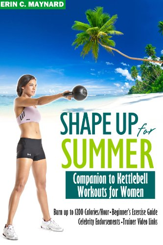 Shape Up for Summer: Companion to Kettlebell Workouts for Women