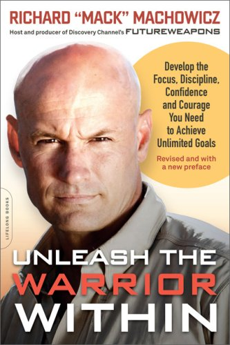 Unleash the Warrior Within: Develop the Focus, Discipline, Confidence, and Courage You Need to Achieve Unlimited Goals