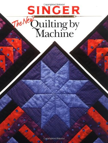The New Quilting by Machine (Singer Sewing Reference Library)