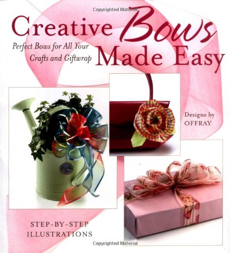 Creative Bows Made Easy: Tie Perfect Bows For All Your Crafts & Giftwraps