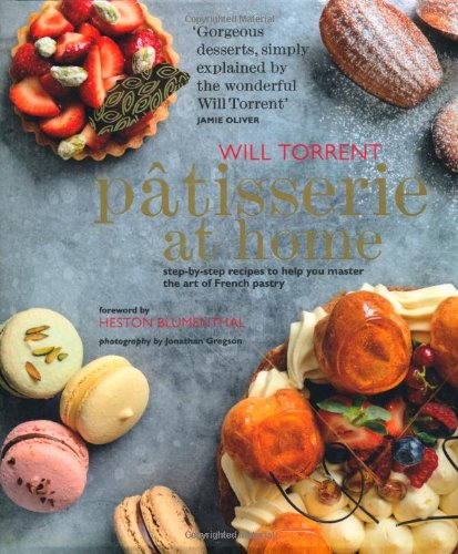 Patisserie at Home: Step-By-Step Recipes to Help You Master the Art of French Pastry