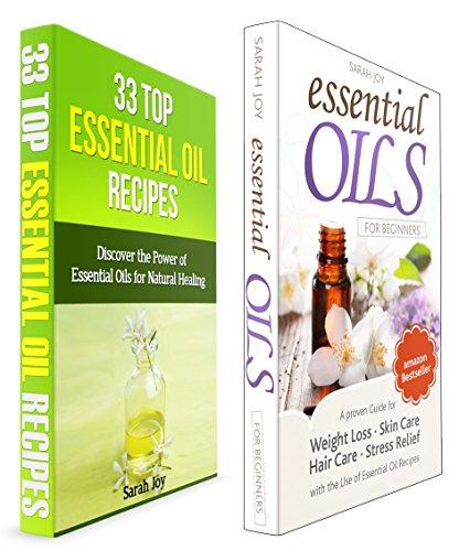 Essential Oils: Essential Oils Box Set - Essential Oils for Beginners & Top 33 Essential Oil Recipes: Essential Oils for Beginners