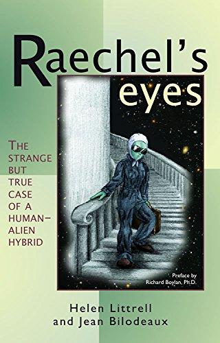 Raechel's Eyes: The Strange but True Case of a Human-Alien Hybrid